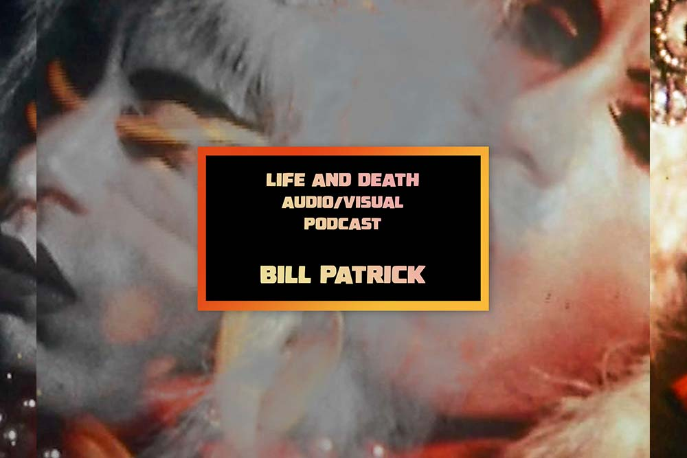Bill Patrick Audio visual podcast Life and Death